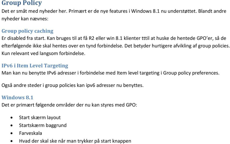 Kun relevant ved langsom forbindelse. IPv6 i Item Level Targeting Man kan nu benytte IPv6 adresser i forbindelse med Item level targeting i Group policy preferences.