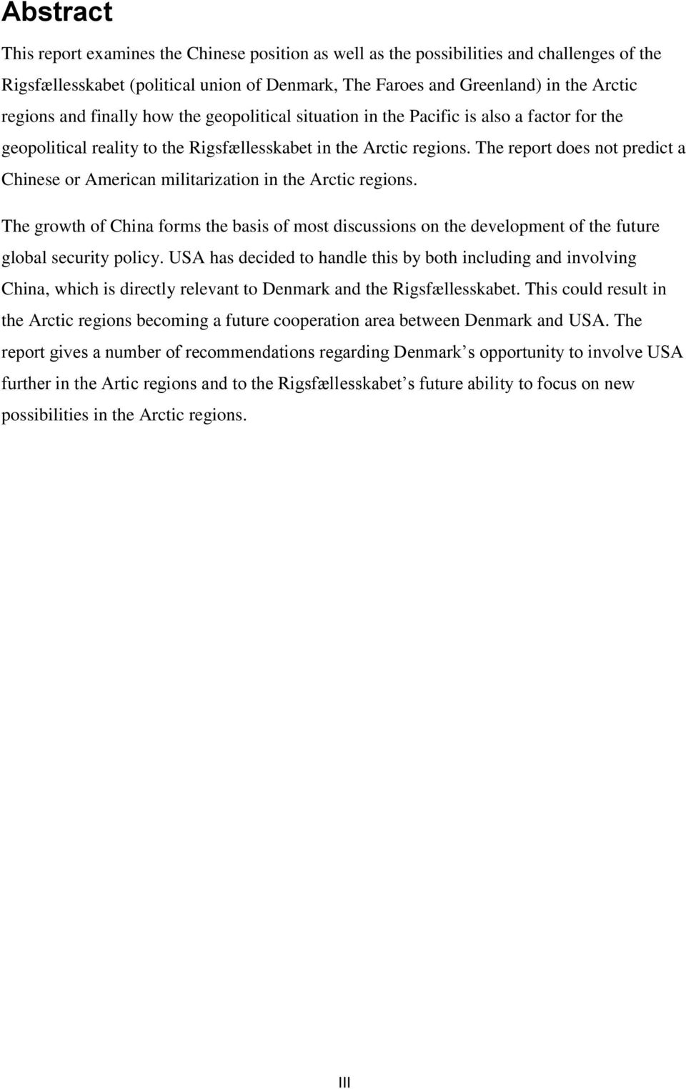 The report does not predict a Chinese or American militarization in the Arctic regions. The growth of China forms the basis of most discussions on the development of the future global security policy.