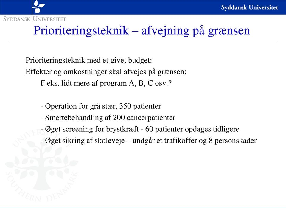 ? - Operation for grå stær, 350 patienter - Smertebehandling af 200 cancerpatienter - Øget
