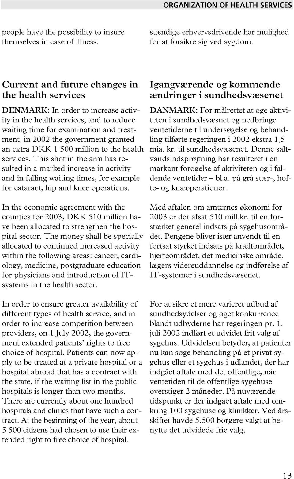 granted an extra DKK 1 500 million to the health services.