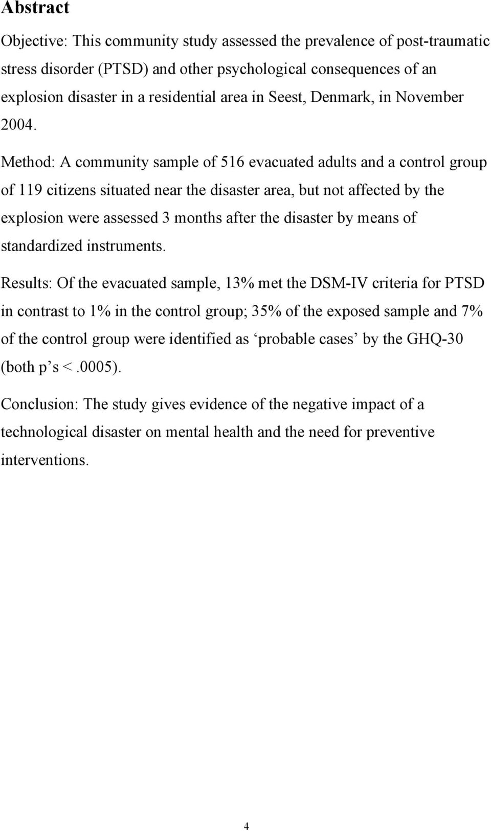 Method: A community sample of 516 evacuated adults and a control group of 119 citizens situated near the disaster area, but not affected by the explosion were assessed 3 months after the disaster by