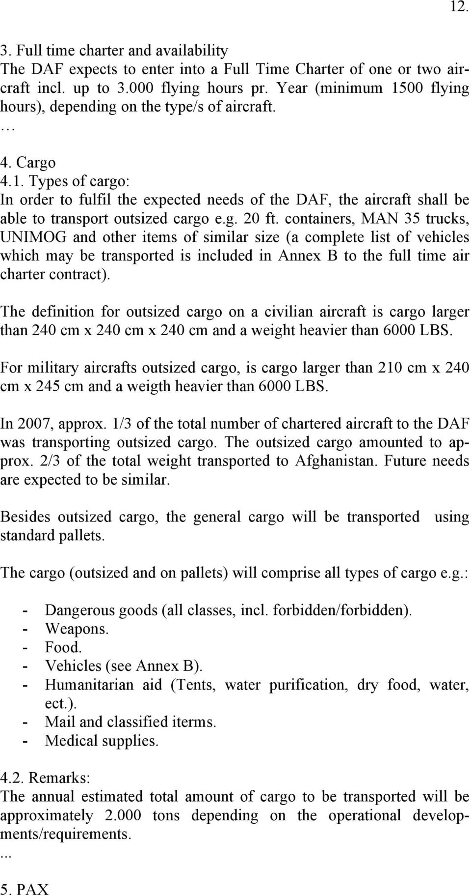g. 20 ft. containers, MAN 35 trucks, UNIMOG and other items of similar size (a complete list of vehicles which may be transported is included in Annex B to the full time air charter contract).