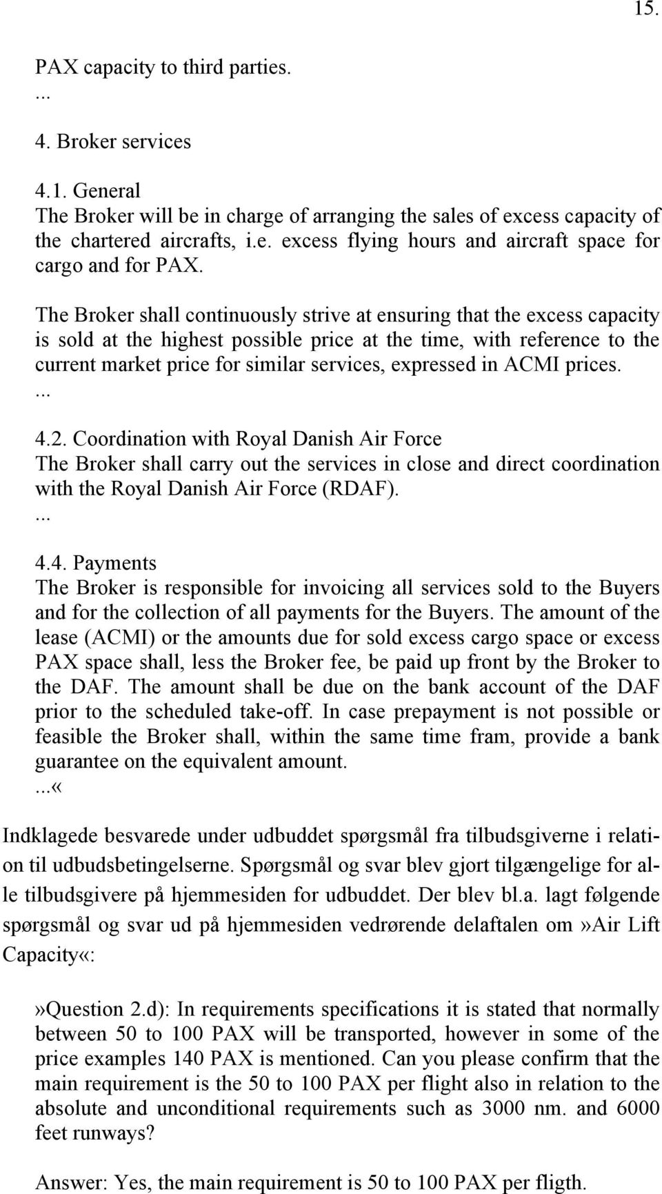 in ACMI prices.... 4.2. Coordination with Royal Danish Air Force The Broker shall carry out the services in close and direct coordination with the Royal Danish Air Force (RDAF).... 4.4. Payments The Broker is responsible for invoicing all services sold to the Buyers and for the collection of all payments for the Buyers.