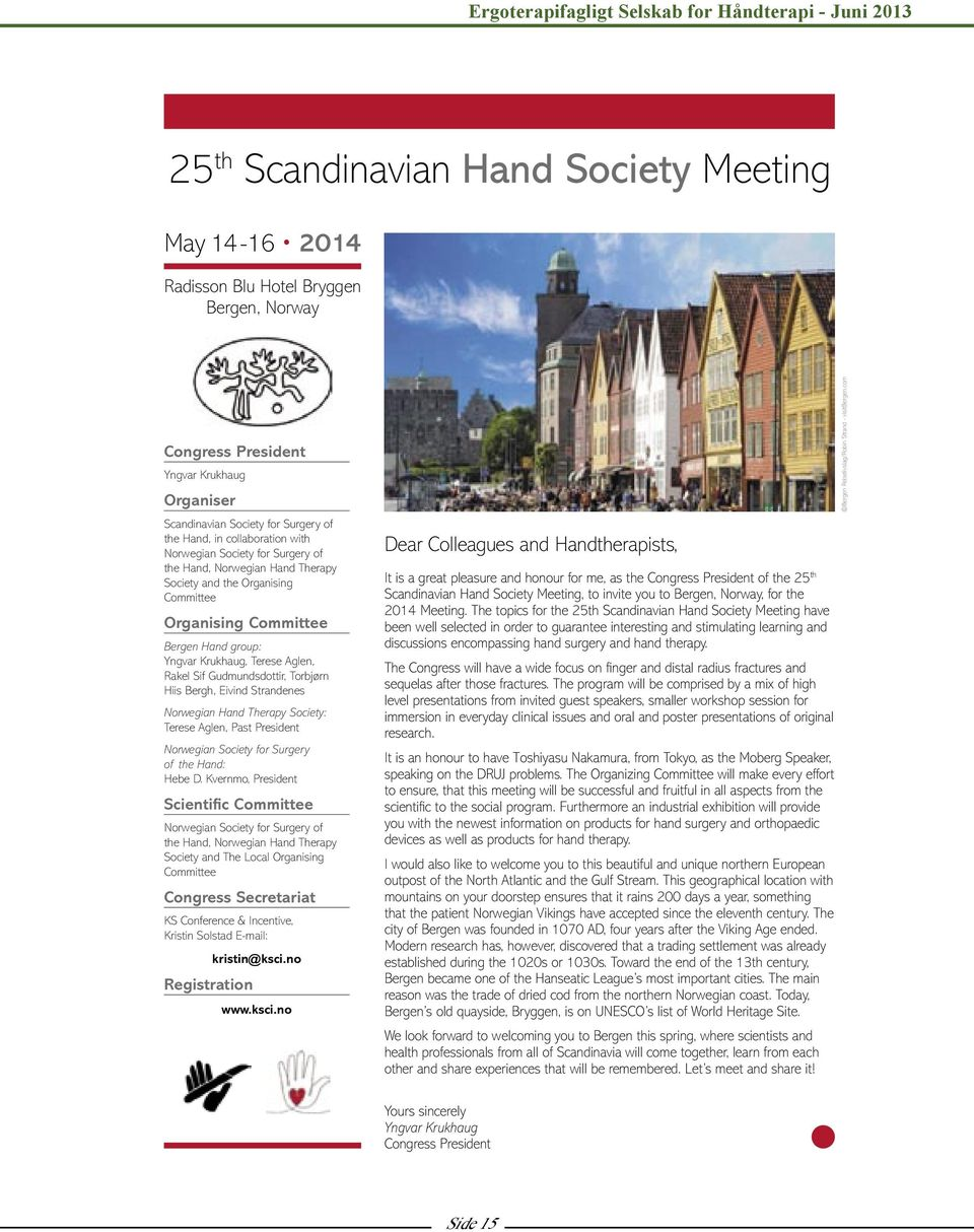 Sif Gudmundsdottir, Torbjørn Hiis Bergh, Eivind Strandenes Norwegian Hand Therapy Society: Terese Aglen, Past President Norwegian Society for Surgery of the Hand: Hebe D.