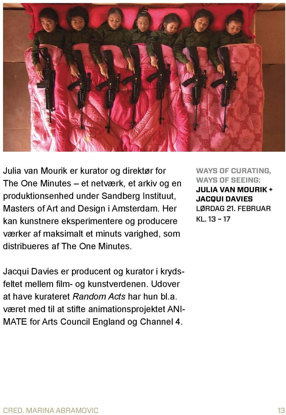 WAYS OF CURATING, WAYS OF SEEING: JULIA VAN MOURIK + JACQUI DAVIES Lørdag 21. februar KL.
