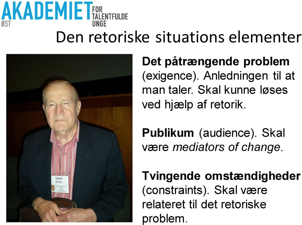 Publikum (audience). Skal være mediators of change.