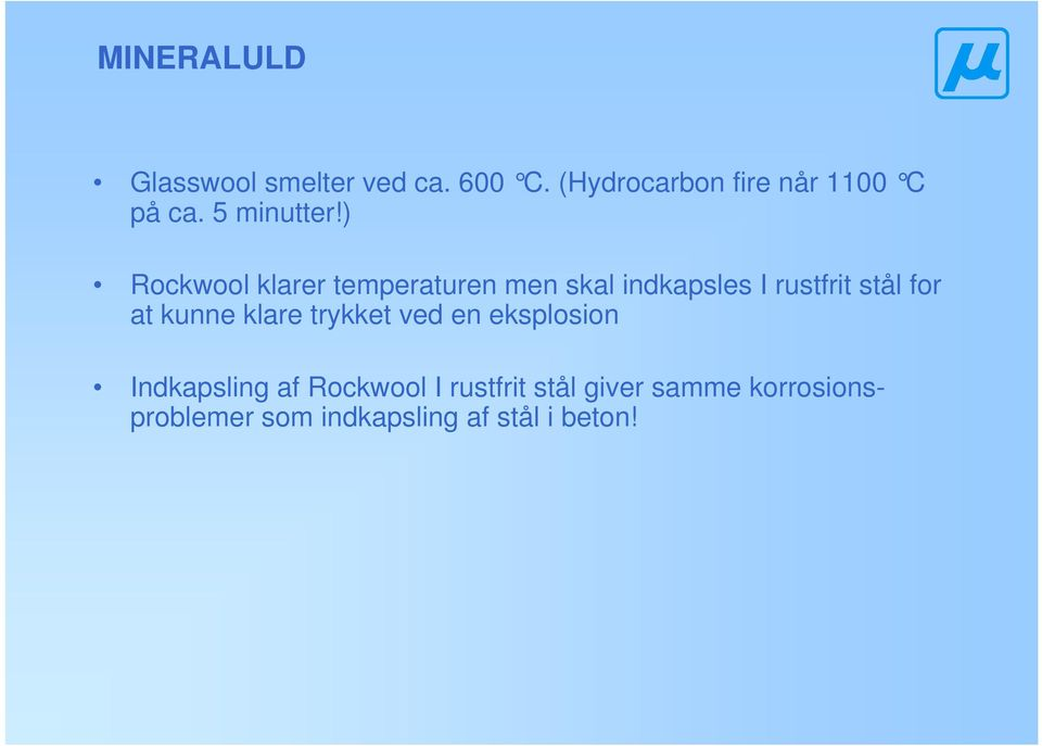 ) Rockwool klarer temperaturen men skal indkapsles I rustfrit stål for at