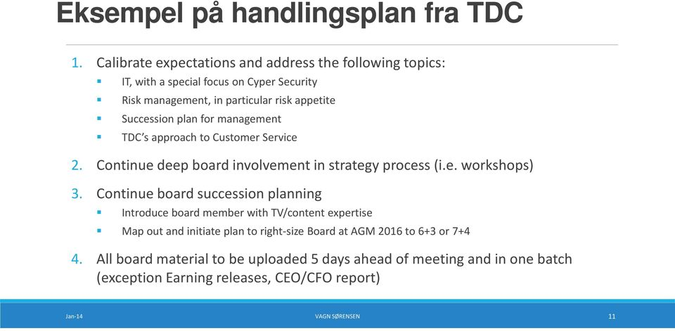 plan for management TDC s approach to Customer Service 2. Continue deep board involvement in strategy process (i.e. workshops) 3.