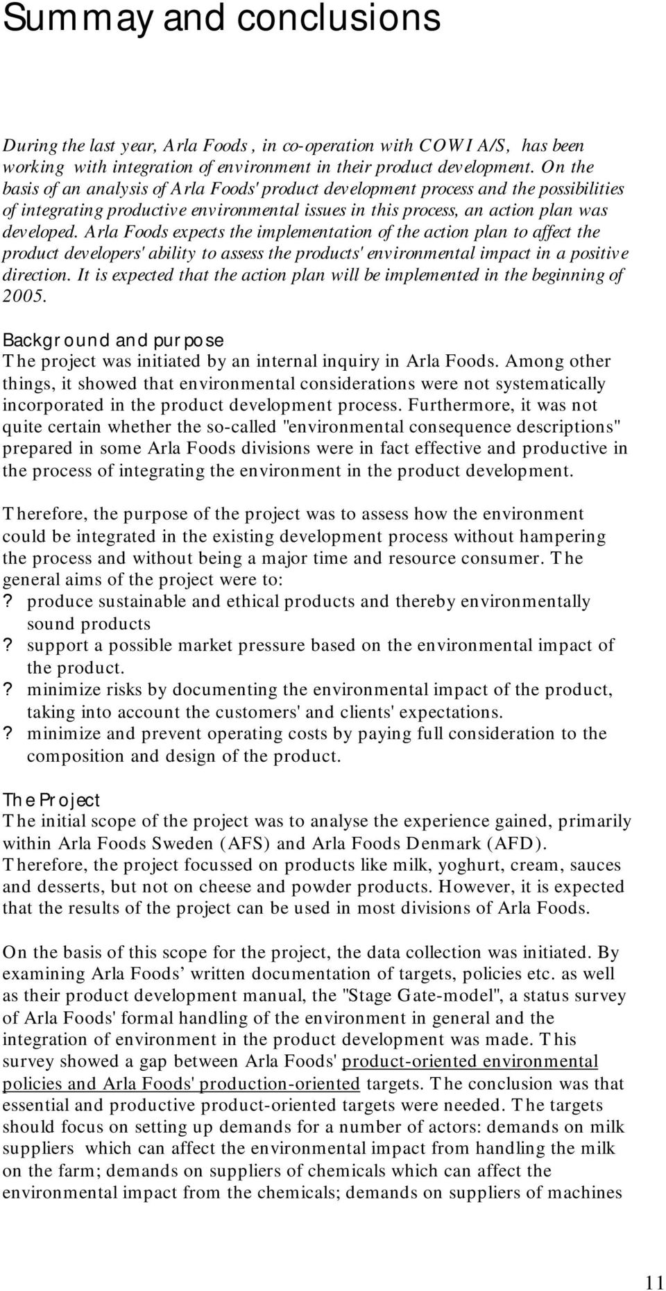 Arla Foods expects the implementation of the action plan to affect the product developers' ability to assess the products' environmental impact in a positive direction.