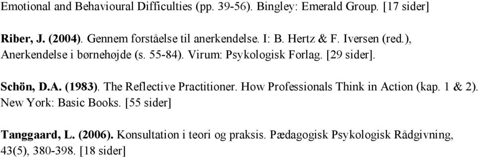 Virum: Psykologisk Forlag. [29 sider]. Schön, D.A. (1983). The Reflective Practitioner.