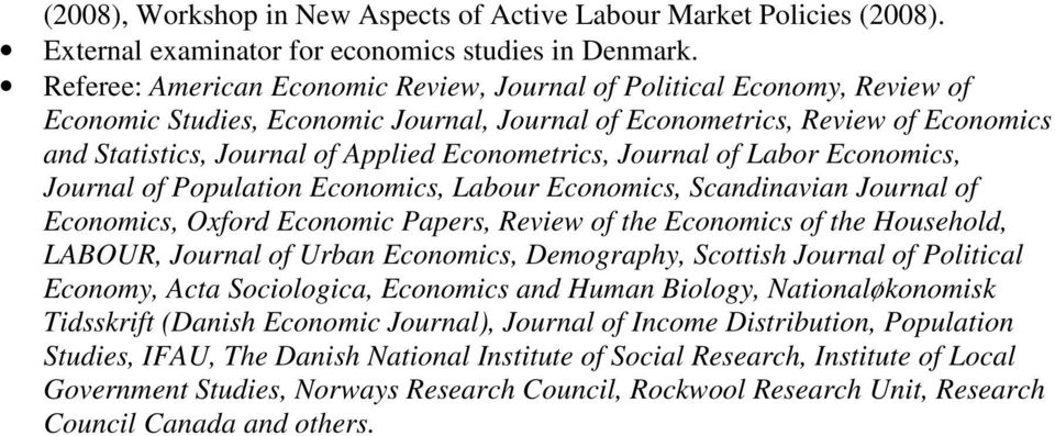 Econometrics, Journal of Labor Economics, Journal of Population Economics, Labour Economics, Scandinavian Journal of Economics, Oxford Economic Papers, Review of the Economics of the Household,