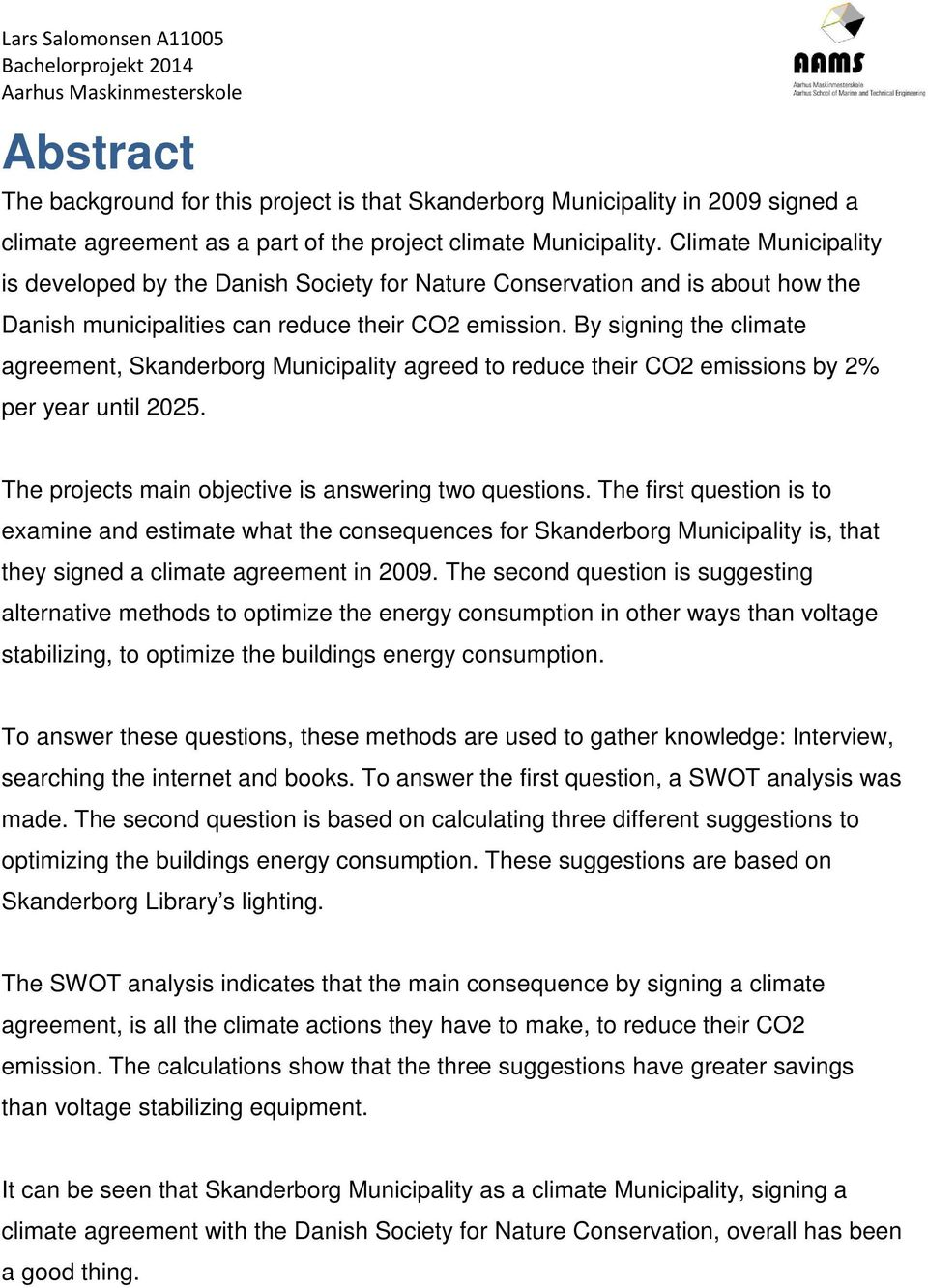 By signing the climate agreement, Skanderborg Municipality agreed to reduce their CO2 emissions by 2% per year until 2025. The projects main objective is answering two questions.