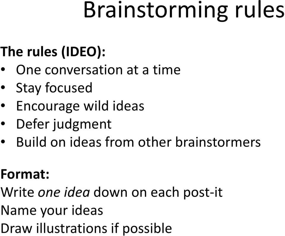 on ideas from other brainstormers Format: Write one idea