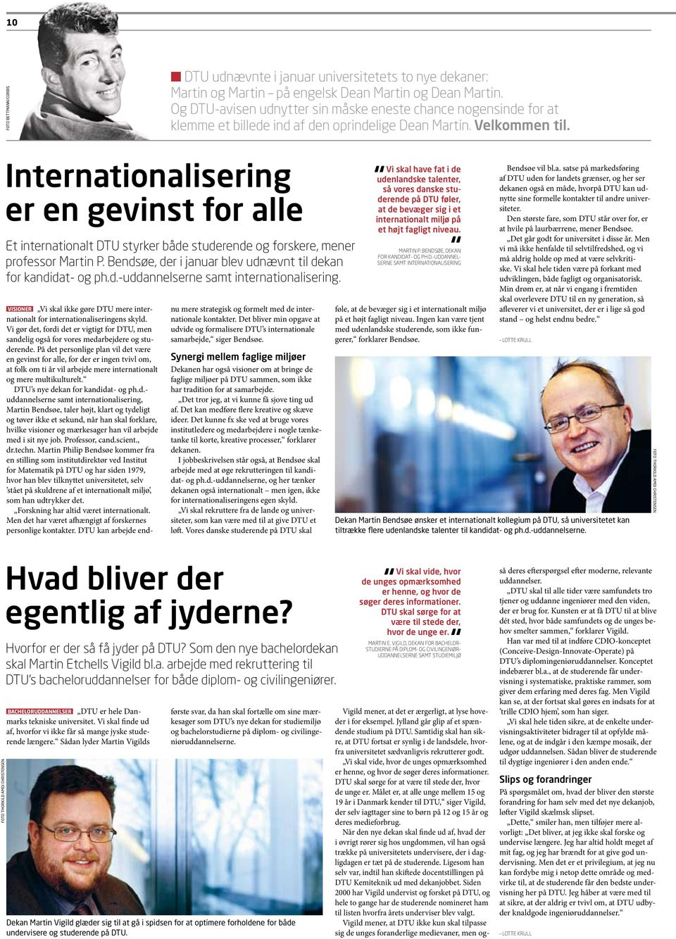 Internationalisering er en gevinst for alle Et internationalt DTU styrker både studerende og forskere, mener professor Martin P. Bendsøe, der i januar blev udnævnt til dekan for kandidat- og ph.d.-uddannelserne samt internationalisering.