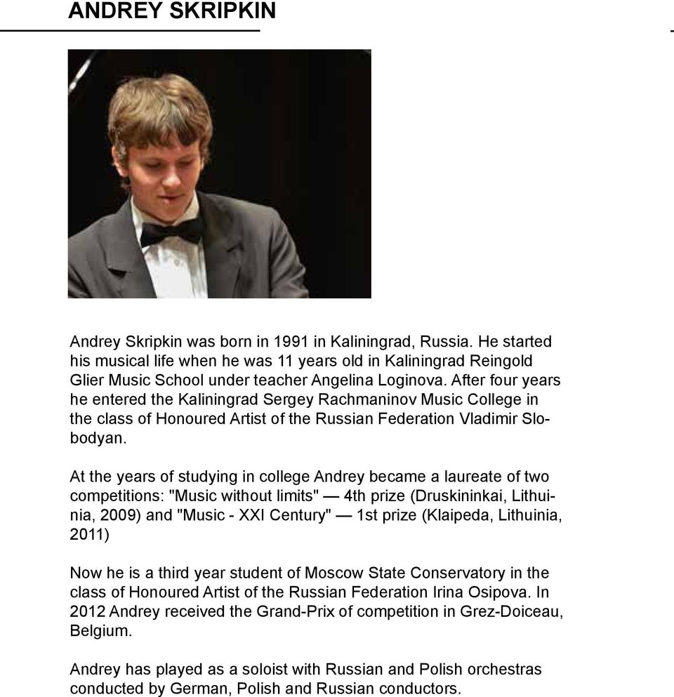 After four years he entered the Kaliningrad Sergey Rachmaninov Music College in the class of Honoured Artist of the Russian Federation Vladimir Slobodyan.