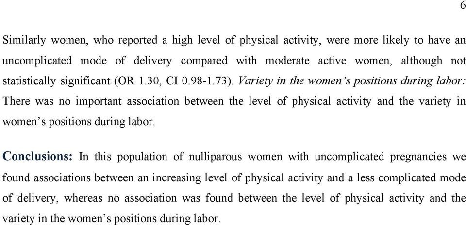 Variety in the women s positions during labor: There was no important association between the level of physical activity and the variety in women s positions during labor.