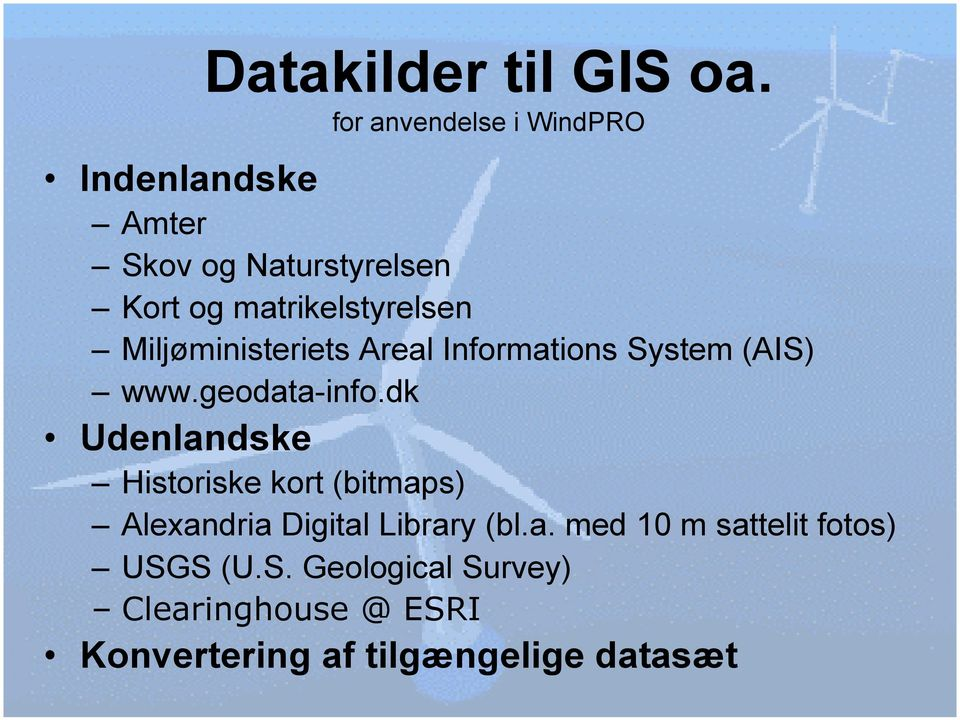Miljøministeriets Areal Informations System (AIS) www.geodata-info.