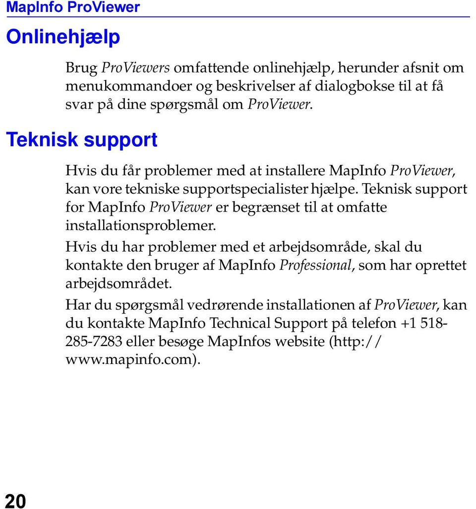 Teknisk support for MapInfo ProViewer er begrænset til at omfatte installationsproblemer.