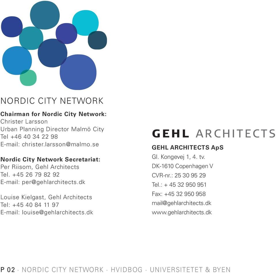 dk louise kielgast, gehl architects tel: +45 40 84 11 97 e-mail: louise@gehlarchitects.dk G E H L A R C H I T E C T S GEHL ARCHITECTS ApS gl.