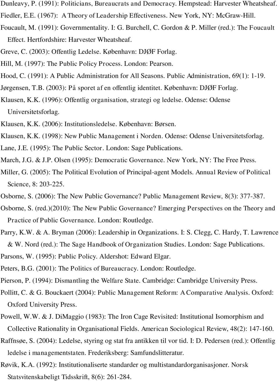 (1997): The Public Policy Process. London: Pearson. Hood, C. (1991): A Public Administration for All Seasons. Public Administration, 69(1): 1-19. Jørgensen, T.B.