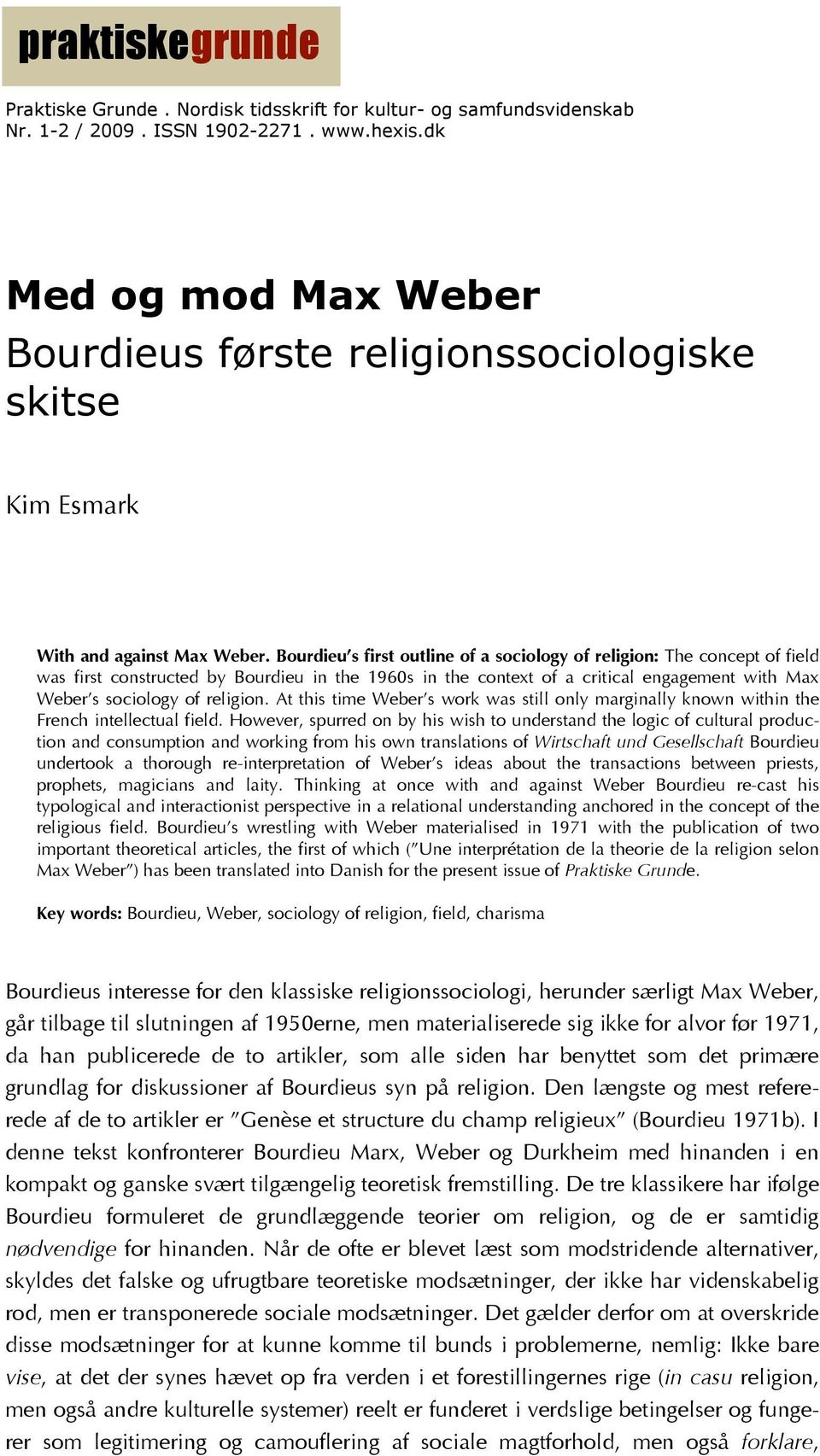 Bourdieu s first outline of a sociology of religion: The concept of field was first constructed by Bourdieu in the 1960s in the context of a critical engagement with Max Weber s sociology of religion.