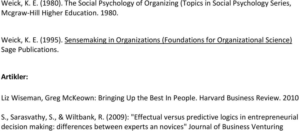 Artikler: Liz Wiseman, Greg McKeown: Bringing Up the Best In People. Harvard Business Review. 2010 S., Sarasvathy, S.
