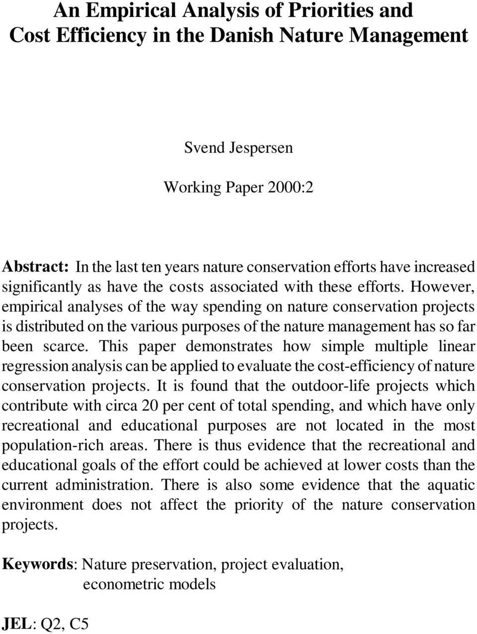 However, empirical analyses of the way spending on nature conservation projects is distributed on the various purposes of the nature management has so far been scarce.