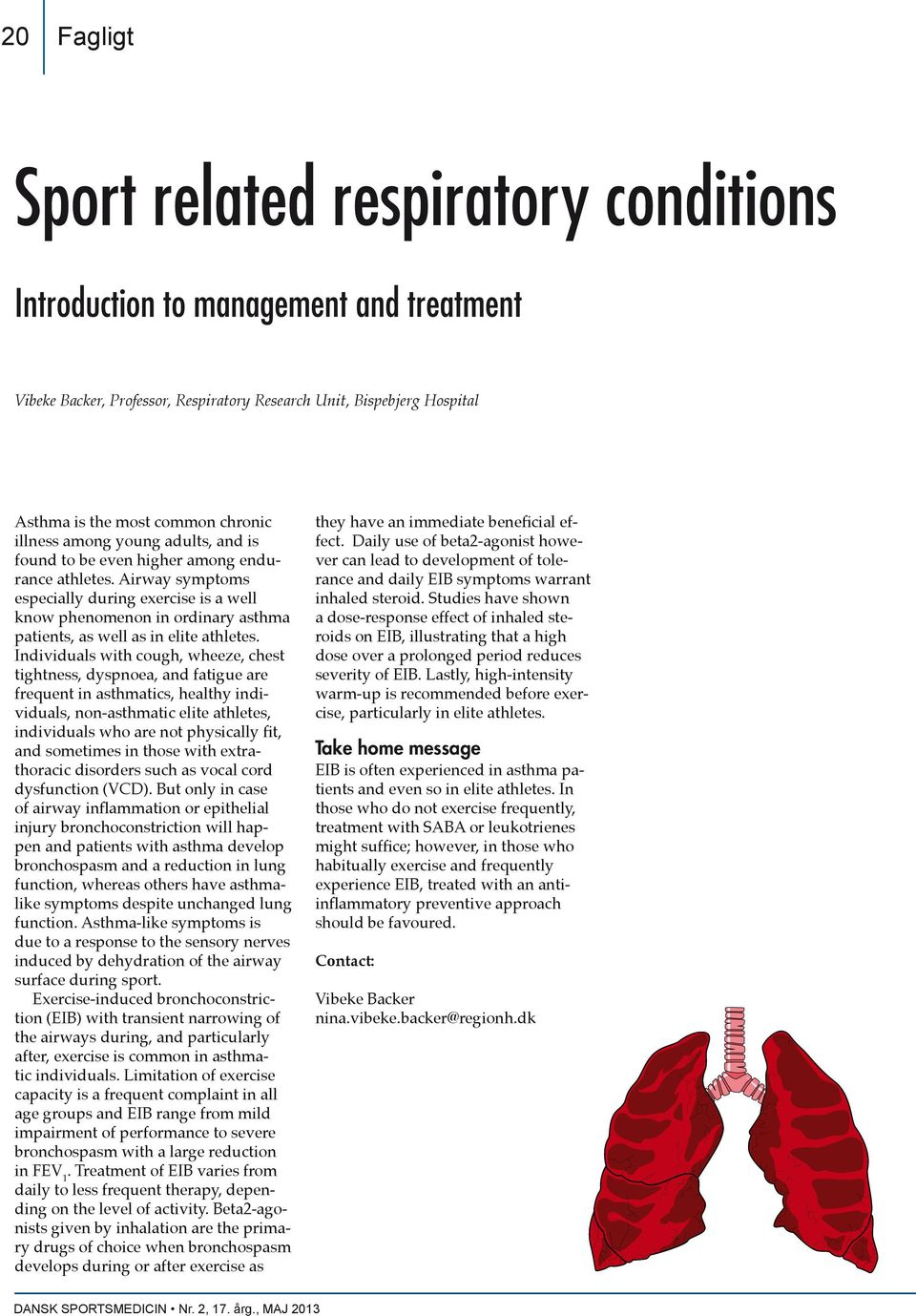 Airway symptoms especially during exercise is a well know phenomenon in ordinary asthma patients, as well as in elite athletes.