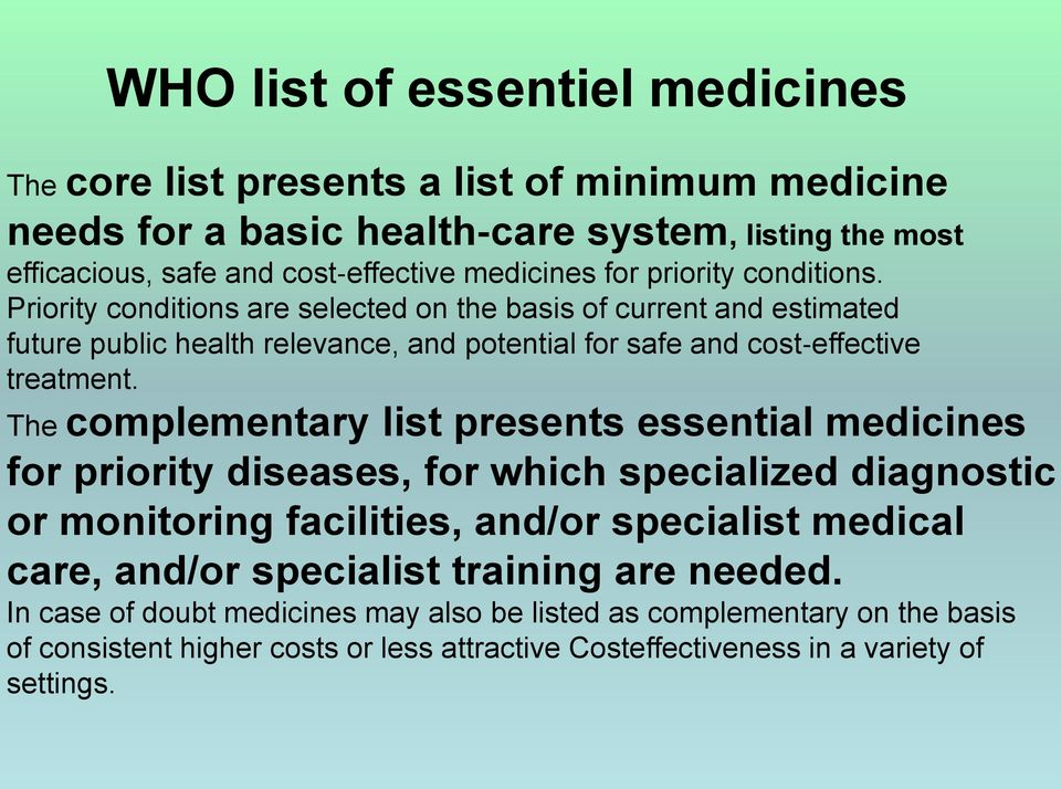The complementary list presents essential medicines for priority diseases, for which specialized diagnostic or monitoring facilities, and/or specialist medical care, and/or specialist