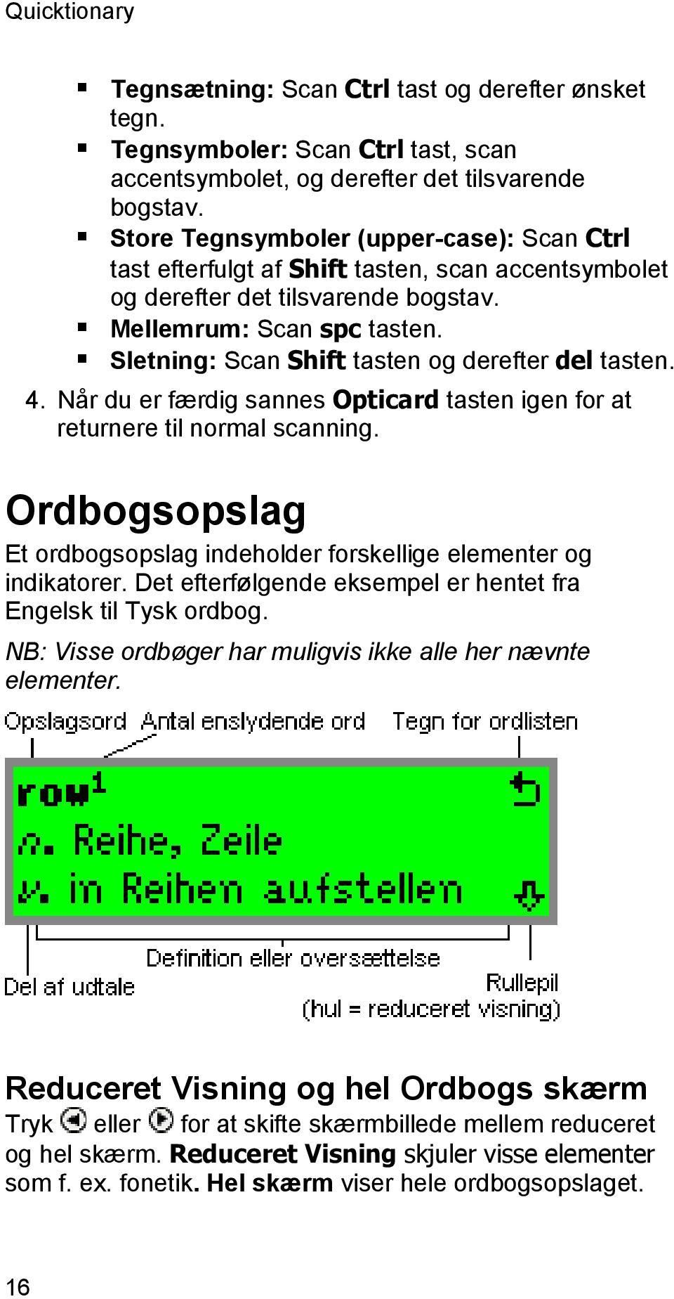 Sletning: Scan Shift tasten og derefter del tasten. 4. Når du er færdig sannes Opticard tasten igen for at returnere til normal scanning.