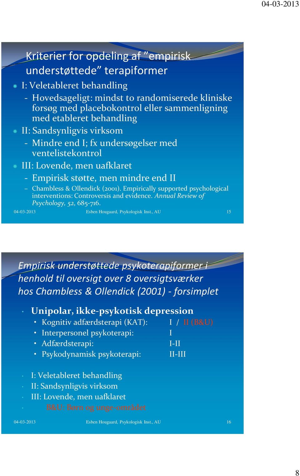 Empirically supported psychological interventions: Controversis and evidence. Annual Review of Psychology, 52, 685-716. 04-03-2013 Esben Hougaard, Psykologisk Inst.