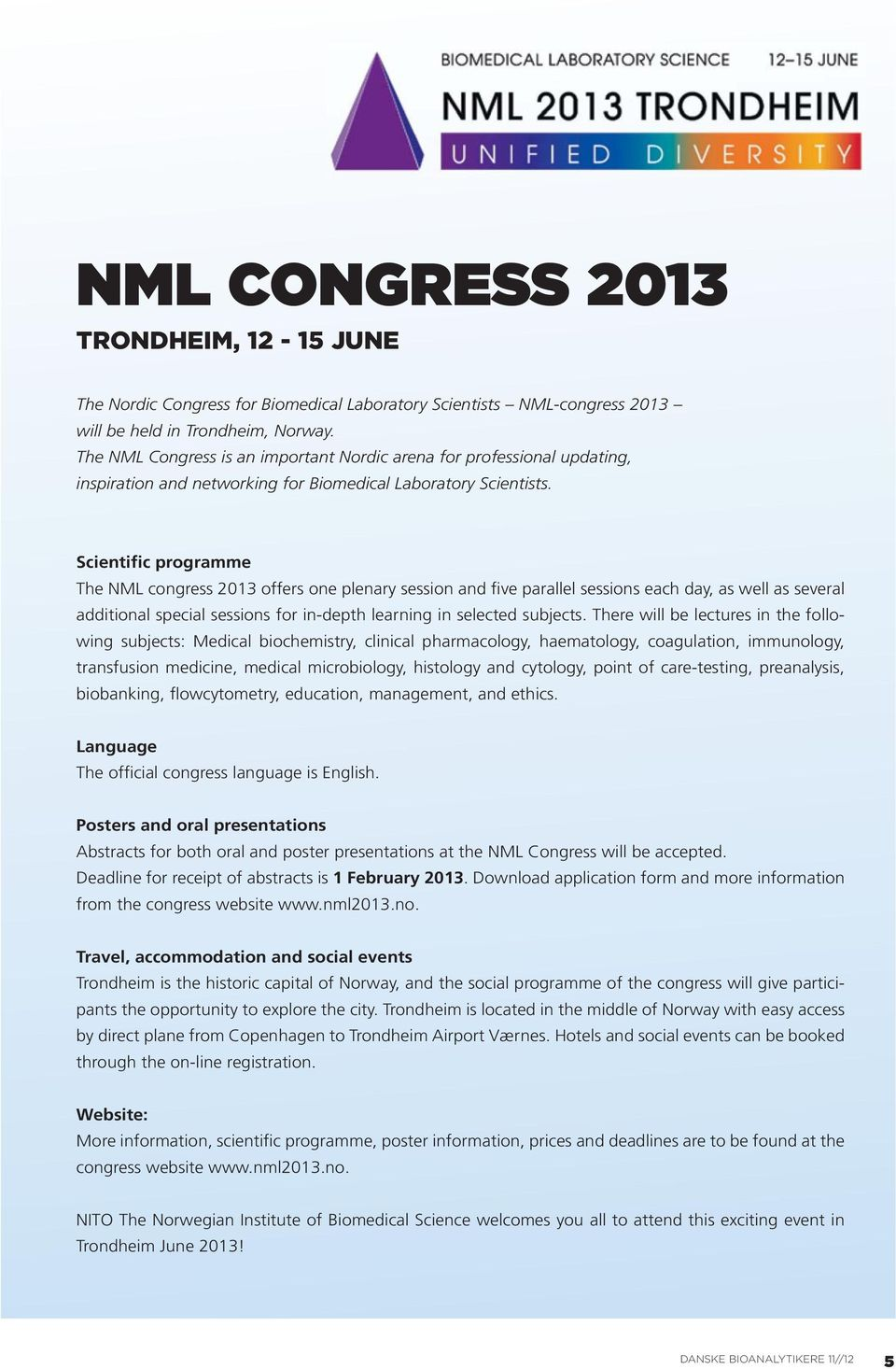 Scientific programme The NML congress 2013 offers one plenary session and five parallel sessions each day, as well as several additional special sessions for in-depth learning in selected subjects.