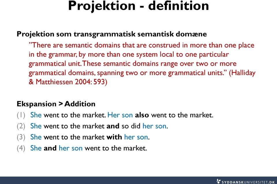 These semantic domains range over two or more grammatical domains, spanning two or more grammatical units.