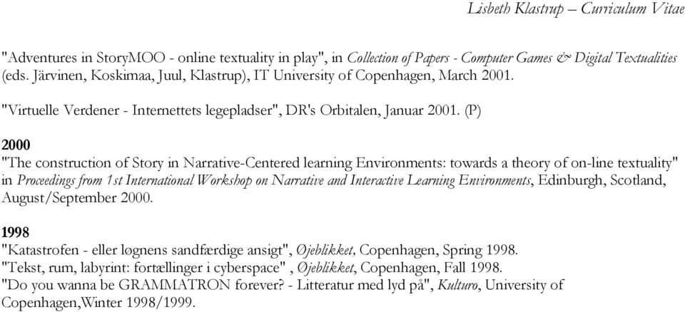 "(P) 2000 ""The construction of Story in Narrative-Centered learning Environments: towards a theory of on-line textuality"" in Proceedings from 1st International Workshop on Narrative and Interactive"