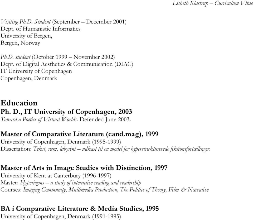 mag), 1999 University of Copenhagen, Denmark (1995-1999) Dissertation: Tekst, rum, labyrint udkast til en model for hyperstrukturerede fiktionsfortællinger.