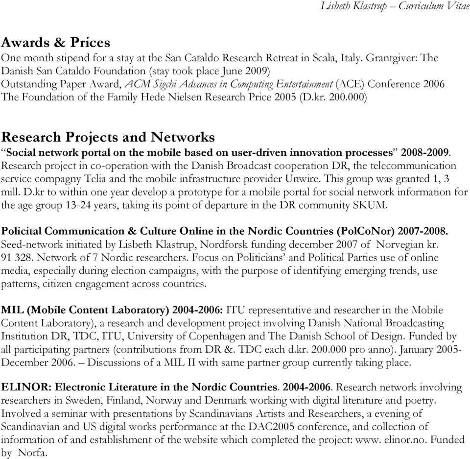 Hede Nielsen Research Price 2005 (D.kr. 200.000) Research Projects and Networks Social network portal on the mobile based on user-driven innovation processes 2008-2009.