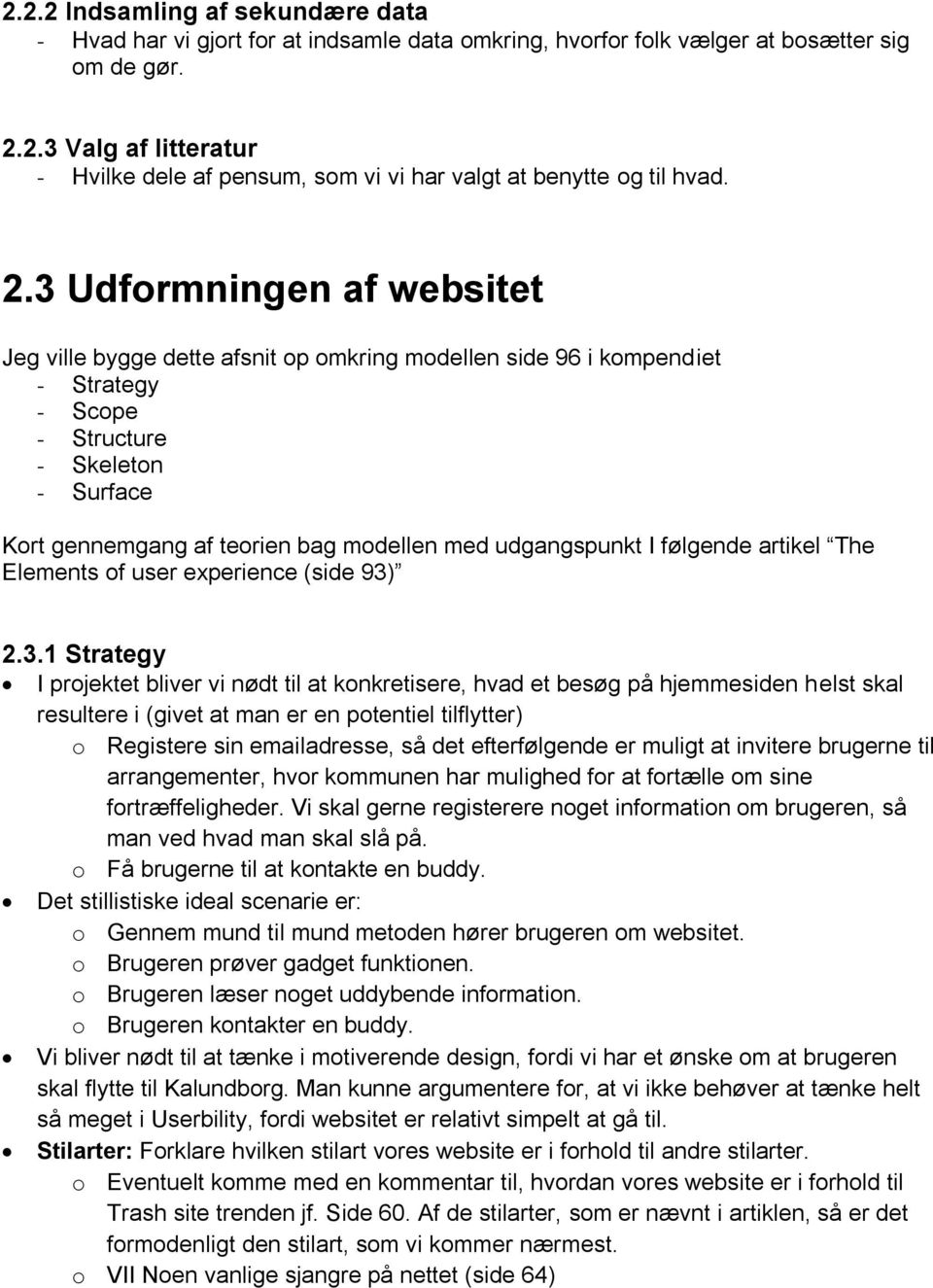 udgangspunkt I følgende artikel The Elements of user experience (side 93)