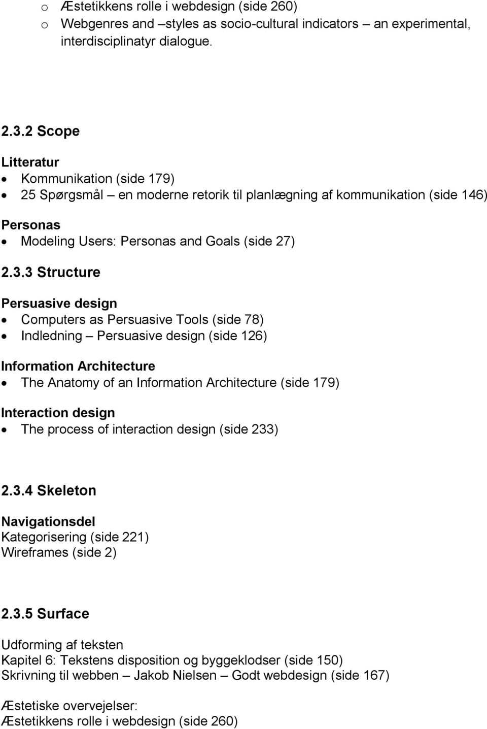 3 Structure Persuasive design Computers as Persuasive Tools (side 78) Indledning Persuasive design (side 126) Information Architecture The Anatomy of an Information Architecture (side 179)