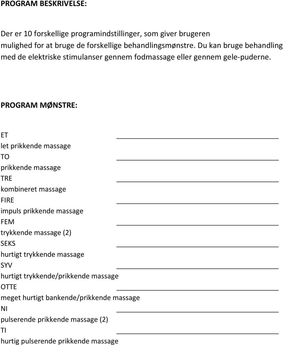 PROGRAM MØNSTRE: ET let prikkende massage TO prikkende massage TRE kombineret massage FIRE impuls prikkende massage FEM trykkende massage (2)