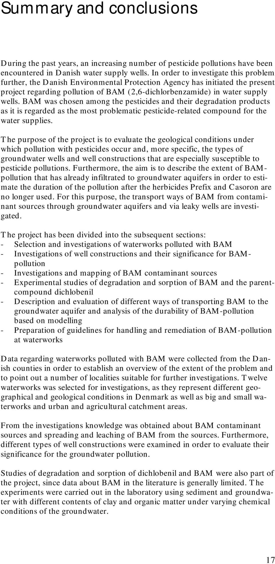 BAM was chosen among the pesticides and their degradation products as it is regarded as the most problematic pesticide-related compound for the water supplies.