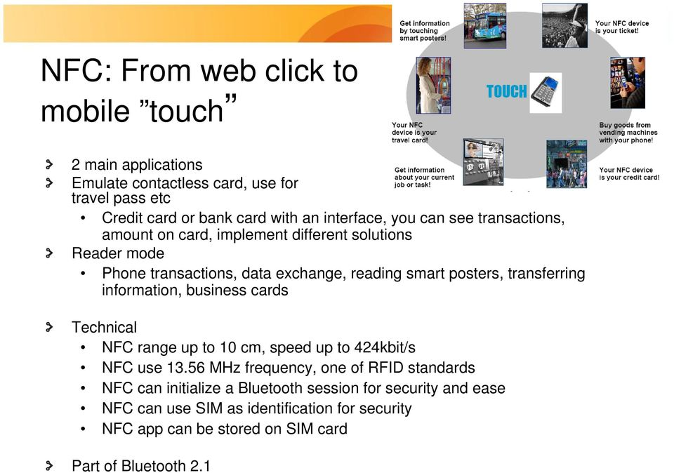 transferring information, business cards Technical NFC range up to 10 cm, speed up to 424kbit/s NFC use 13.