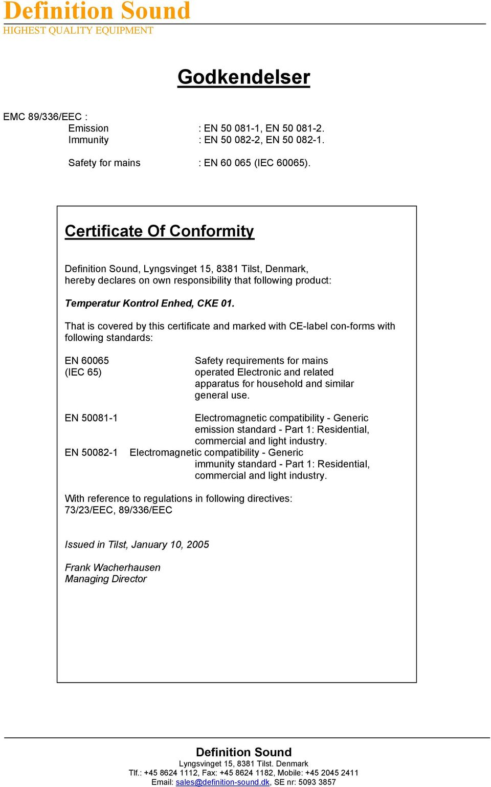 That is covered by this certificate and marked with CE-label con-forms with following standards: EN 60065 (IEC 65) EN 50081-1 EN 50082-1 Safety requirements for mains operated Electronic and related