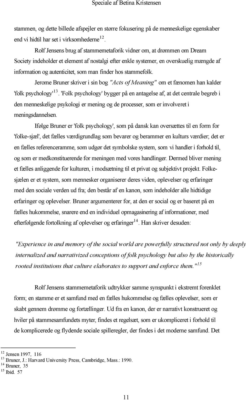 "finder hos stammefolk. Jerome Bruner skriver i sin bog ""Acts of Meaning"" om et fænomen han kalder 'folk psychology' 13."