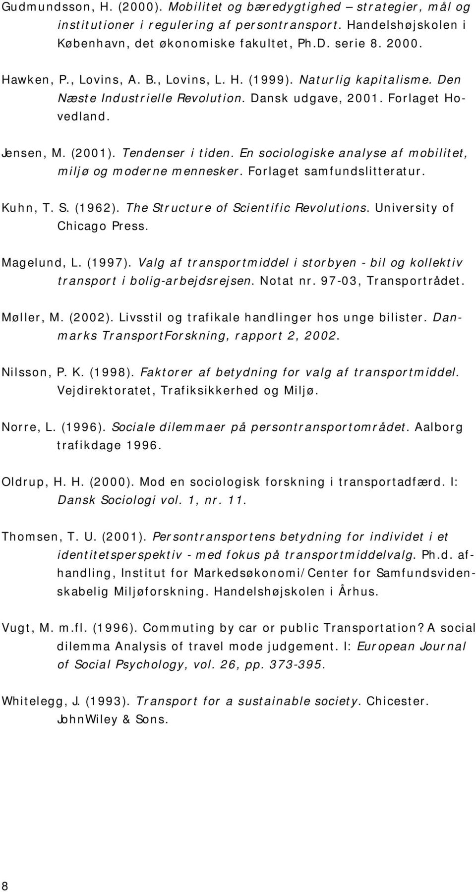 En sociologiske analyse af mobilitet, miljø og moderne mennesker. Forlaget samfundslitteratur. Kuhn, T. S. (1962). The Structure of Scientific Revolutions. University of Chicago Press. Magelund, L.