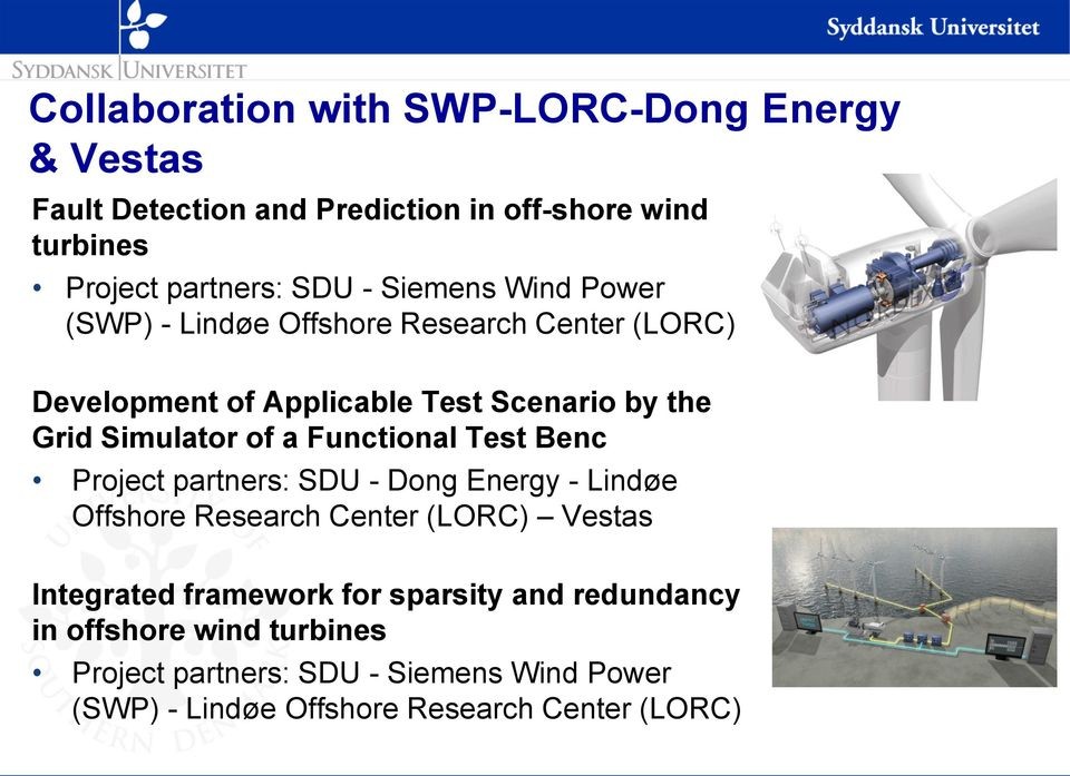 Functional Test Benc Project partners: SDU - Dong Energy - Lindøe Offshore Research Center (LORC) Vestas Integrated framework for