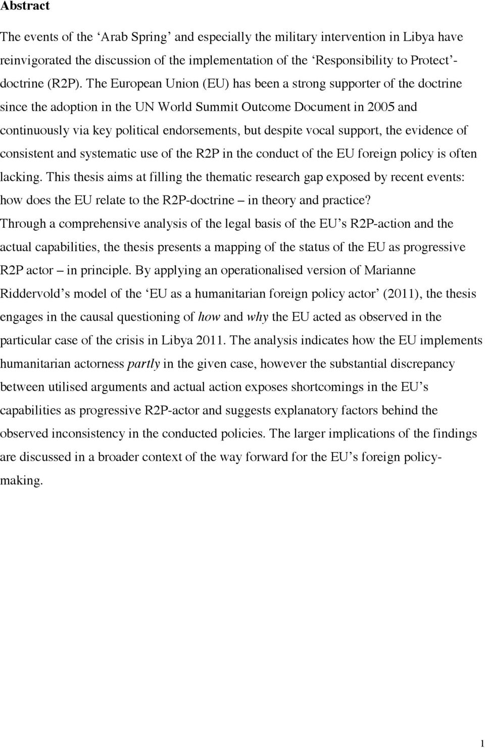 vocal support, the evidence of consistent and systematic use of the R2P in the conduct of the EU foreign policy is often lacking.
