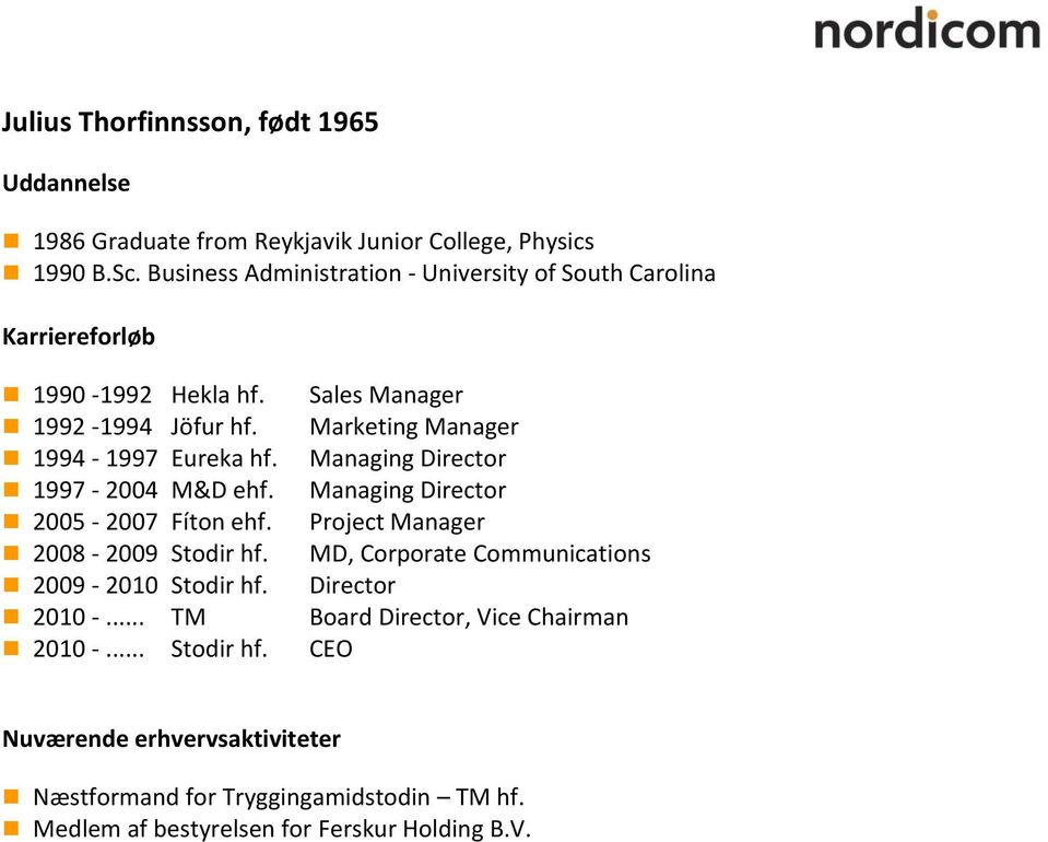 Marketing Manager 1994-1997 Eureka hf. Managing Director 1997-2004 M&D ehf. Managing Director 2005-2007 Fíton ehf.