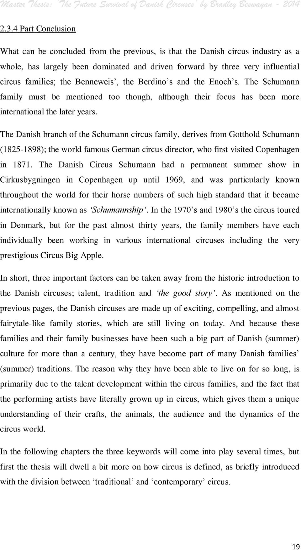 The Danish branch of the Schumann circus family, derives from Gotthold Schumann (1825-1898); the world famous German circus director, who first visited Copenhagen in 1871.