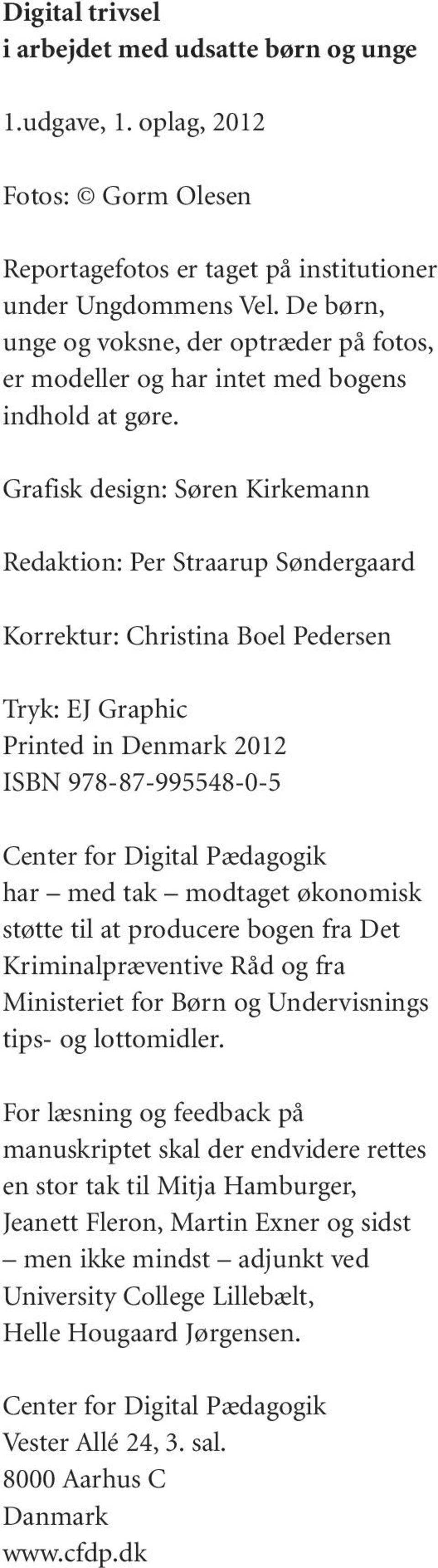 Grafisk design: Søren Kirkemann Redaktion: Per Straarup Søndergaard Korrektur: Christina Boel Pedersen Tryk: EJ Graphic Printed in Denmark 2012 ISBN 978-87-995548-0-5 Center for Digital Pædagogik har