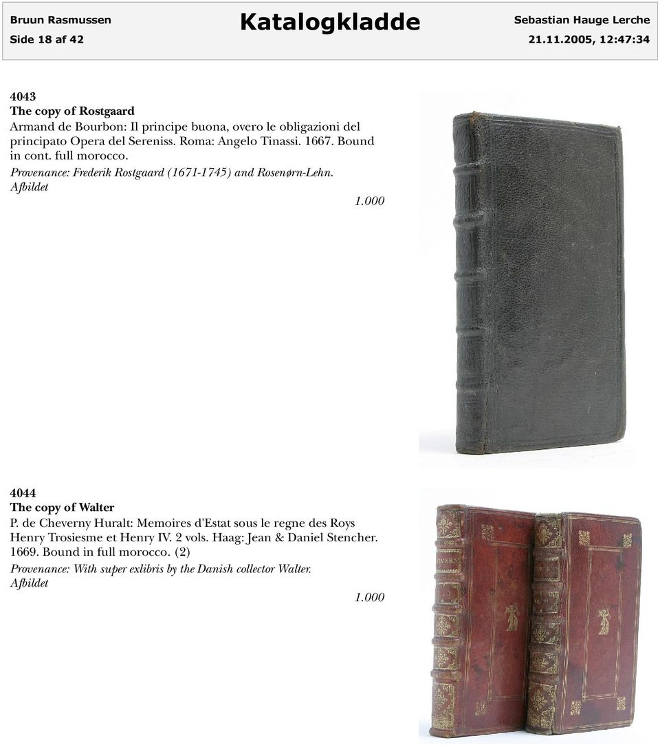 Roma: Angelo Tinassi. 1667. Bound in cont. full morocco. Provenance: Frederik Rostgaard (1671-1745) and Rosenørn-Lehn.
